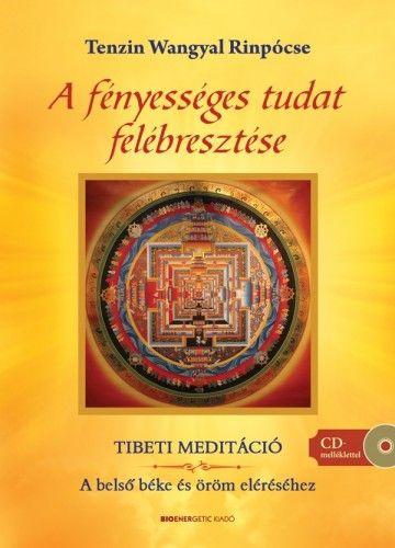 Tenzin Wangyal Rinpócse - A fényességes tudat felébresztése - Ajándék meditációs CD-vel