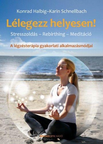Karin Schnellbach - Lélegezz helyesen! - Stresszoldás - Rebirthing - Meditáció