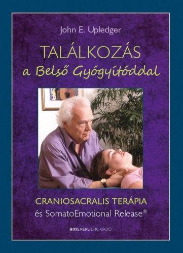 John E. Upledger - Találkozás a Belső Gyógyítóddal - CRANIOSACRALIS TERÁPIA és SomatoEmotional Release®