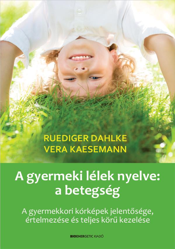 Ruediger Dahlke - A gyermeki lélek nyelve: a betegség