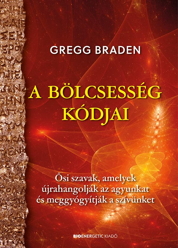 Gregg Braden - A bölcsesség kódjai