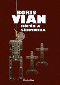 Boris Vian - Köpök a sírotokra