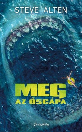 Steve Alten - Meg - Az őscápa