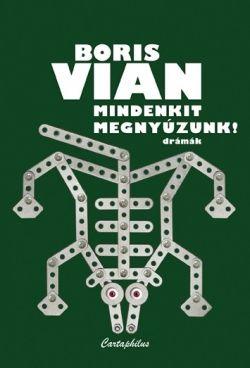 Boris Vian - Mindenkit megnyúzunk - Drámák