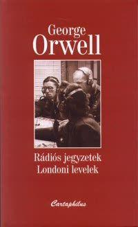 George Orwell - Rádiós jegyzetek - Londoni levelek