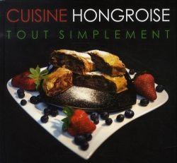 Kolozsvári Ildikó - Cuisine Hongroise Tout Simplement