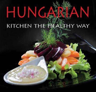 Kolozsvári Ildikó - Hungarian Kitchen the healthy way