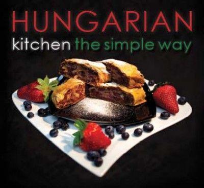 Kolozsvári Ildikó - Hungarian Kitchen the Simply Way