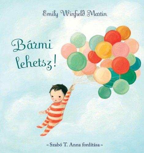 Emily Winfield Martin - Bármi lehetsz!