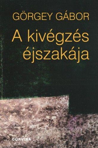 Görgey Gábor - A kivégzés éjszakája