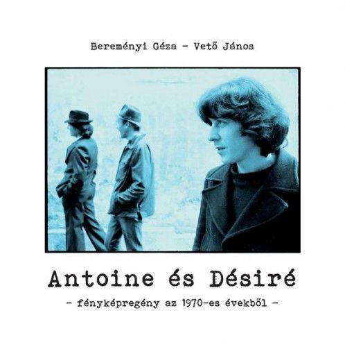 Bereményi Géza - Antoine és Désiré - Fényképregény az 1970-es évekből