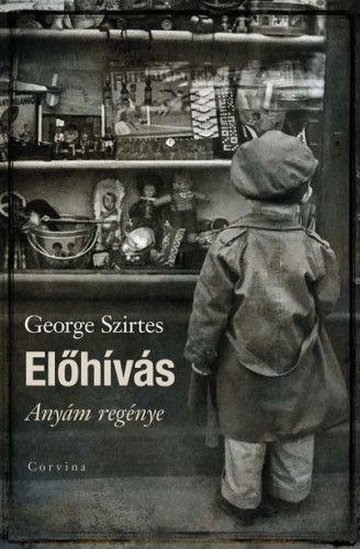 George Szirtes - Előhívás - Anyám regénye