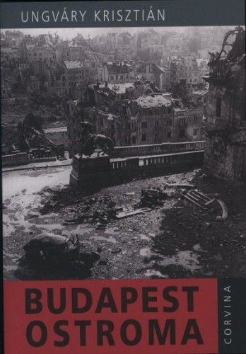 Ungváry Krisztián - Budapest ostroma