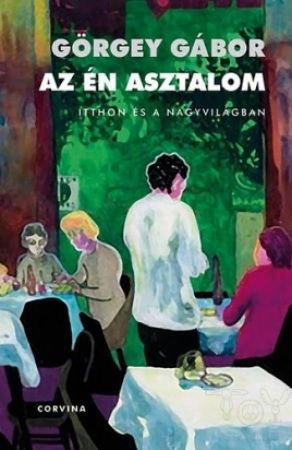Görgey Gábor - Az én asztalom - Itthon és a nagyvilágban (Figyelő, 1999–2009)
