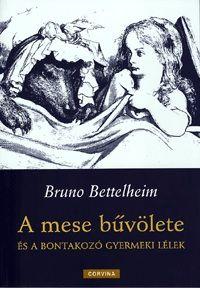 Bruno Bettelheim - A mese bűvölete és a bontakozó gyermeki lélek