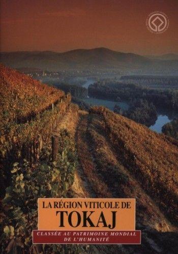 Dékány Tibor - La région viticole de tokaj - classée au patrimoine mondial de l'humanité