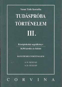 Vasné Tóth Kornélia - Tudáspróba. Történelem III