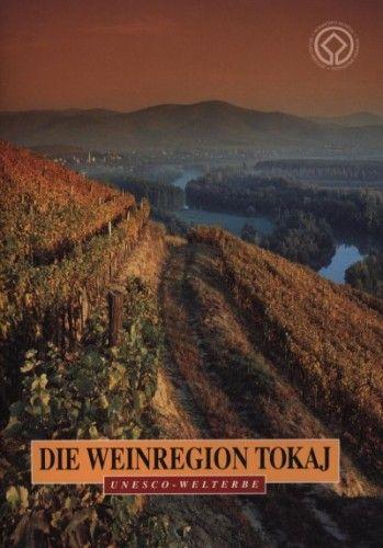 Dékány Tibor - Die wineregion tokaj - unesco - welterbe