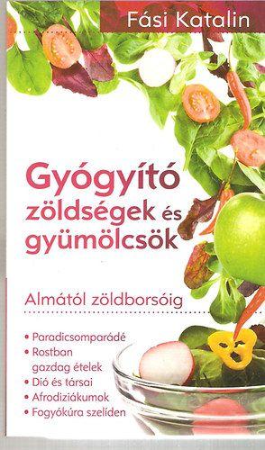Fási Katalin - Gyógyító zöldségek és gyümölcsök-Almától zöldborsóig