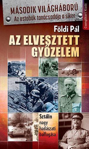 Földi Pál - Az elveszett győzelem-Sztálin nagy hadászati balfogása