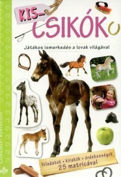 Bogos Katalin - Kis csikók - Játékos ismerkedés a lovak világával