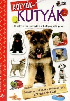 Bogos Katalin - Kölyökkutyák - Játékos ismerkedés a kutyavilággal