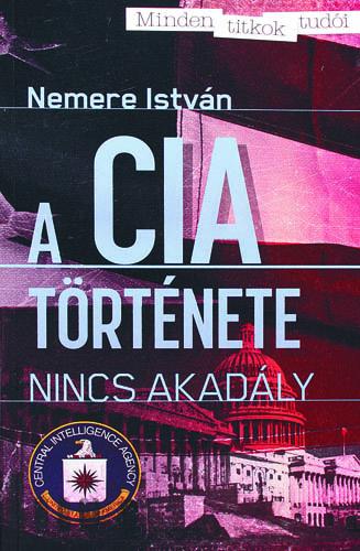 Nemere István - A CIA története - Nincs akadály