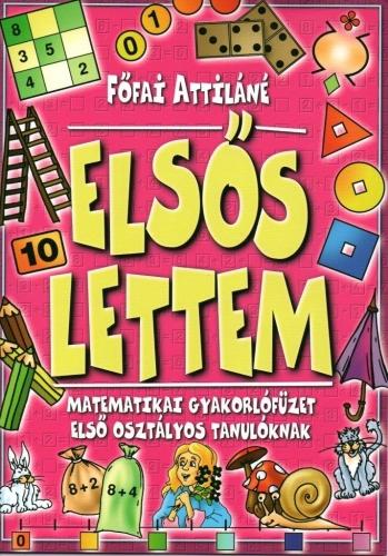 Főfai Attiláné - Elsős lettem - Matematikai gyakorlófüzet első osztályos tanulóknak