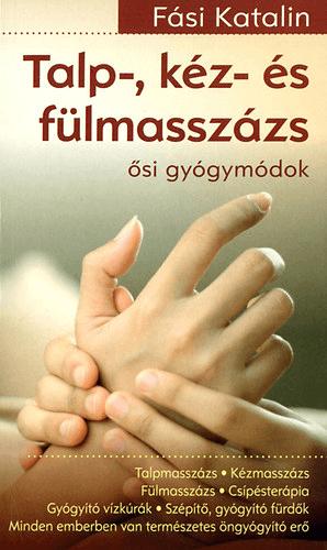 Fási Katalin - Talp-, kéz- és fülmasszázs-Ősi gyógymódok