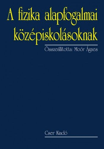Moór Ágnes - A fizika alapfogalmai középiskolásoknak - 2., bővített kiadás