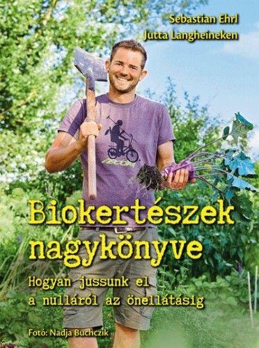 Sebastian Ehrl - Biokertészek nagykönyve