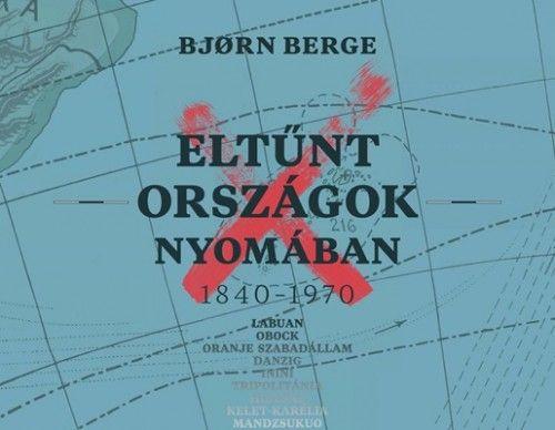 Bjørn Berge - Eltűnt országok nyomában 1840–1970