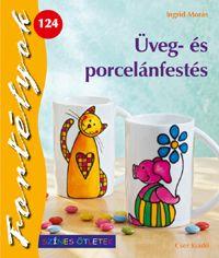 Ingrid Moras - Üveg- és porcelánfestés - Fortélyok 124.
