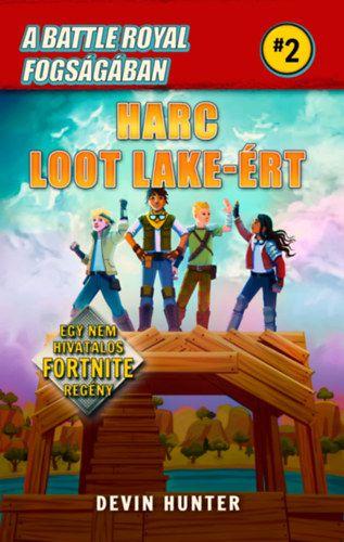 Devin Hunter - A Battle Royal fogságában 2. - Harc Loot Lake-ért - Egy nem hivatalos Fortnite regény