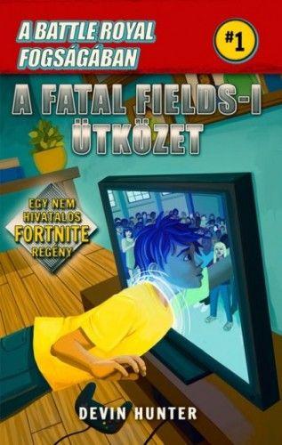 Devin Hunter - Battle Royal Fogságában 1. - A Fatal Fields-i ütközet - Egy nem hivatalos Fortnite regény