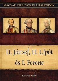 Kiss-Béry Miklós - II. József, II. Lipót és I. Ferenc - Magyar királyok és uralkodók 25. kötet
