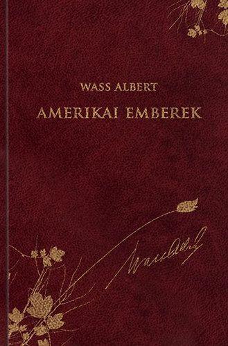 Wass Albert - Amerikai emberek - Wass Albert díszkiadás sorozat 46. kötete