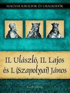Kiss-Béry Miklós - II. Ulászló, II. Lajos és I. (Szapolyai) János - Magyar királyok és uralkodók 14. kötet