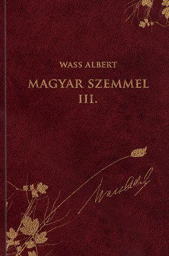Wass Albert - Magyar szemmel III. - Publicisztikai írások az emigráció éveiből - Wass Albert sorozat 45. kötet