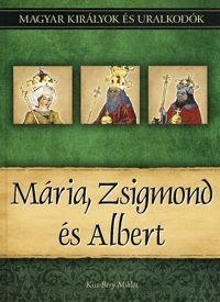 Kiss-Béry Miklós - Mária, Zsigmond és Albert - Magyar királyok és uralkodók 11. kötet