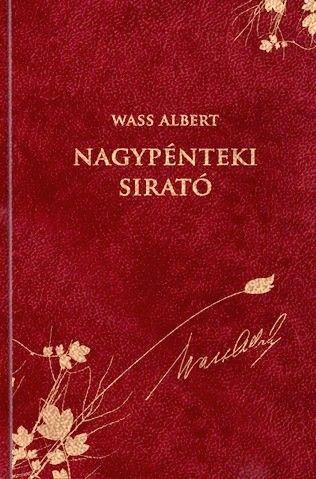 Wass Albert - Nagypénteki sirató - Wass Albert díszkiadás 42.