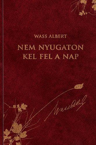 Wass Albert - Nem nyugaton kel fel a Nap - Wass Albert díszkiadás 40.