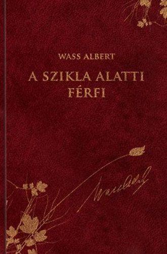 Wass Albert - A szikla alatti férfi - Novellák, elbeszélések - Wass Albert díszkiadás 38.