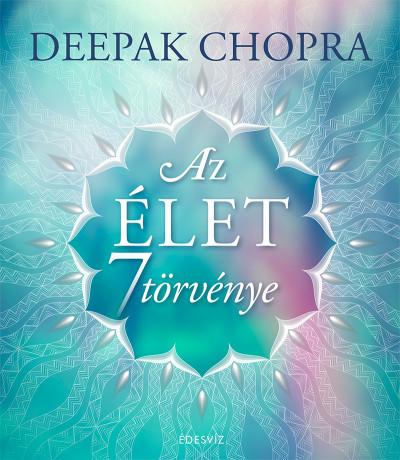 Deepak Chopra - Az élet 7 törvénye
