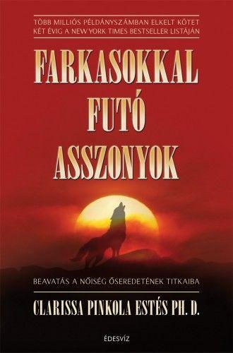 Clarissa Pinkola Estés - Farkasokkal futó asszonyok