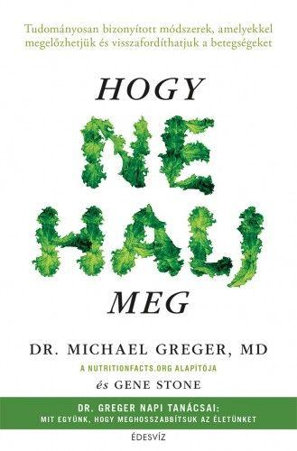 Dr. Michael Greger - Hogy ne halj meg