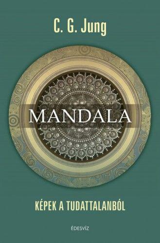 C. G. Jung - Mandala - Képek a tudattalanból