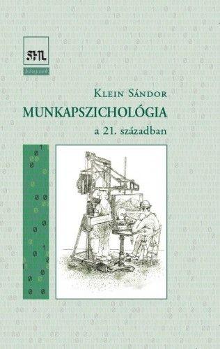Klein Sándor - Munkapszichológia a 21. században