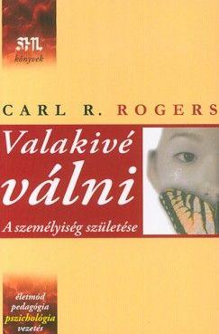 Carl R. Rogers - Valakivé válni - A személyiség születése