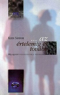 Klein Sándor - ...az értelemig és tovább
